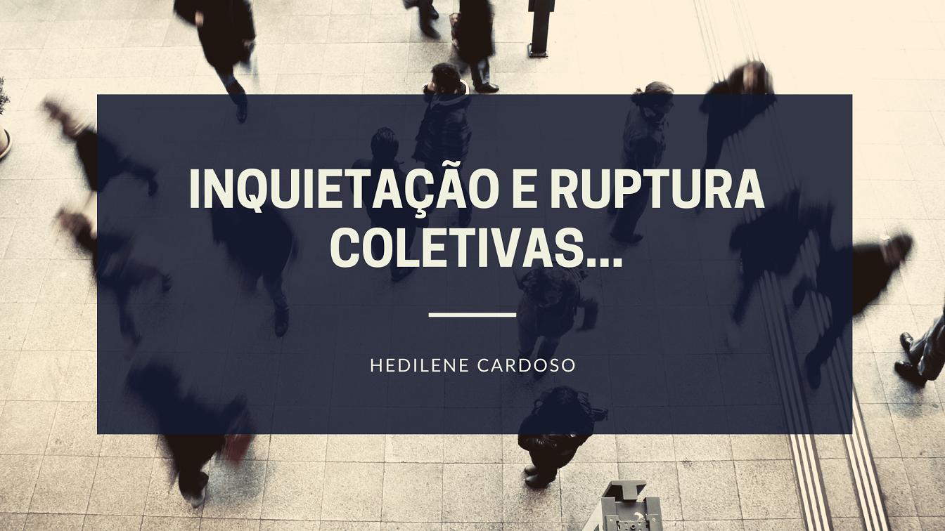 Inquietação e ruptura coletivas…
